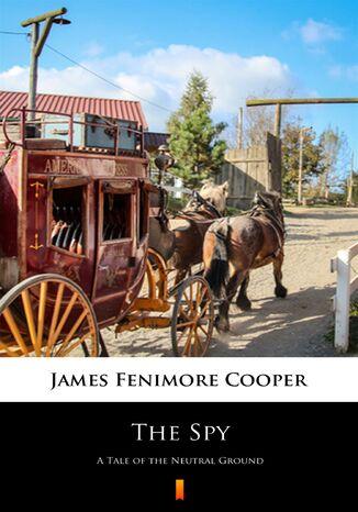 Okładka książki/ebooka The Spy. A Tale of the Neutral Ground