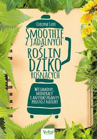 Okładka książki/ebooka Smoothie z jadalnych roślin dziko rosnących