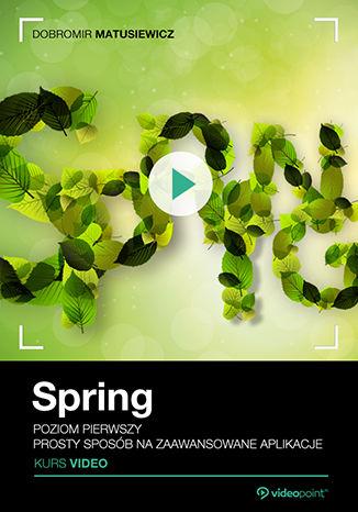Okładka książki/ebooka Spring. Kurs video. Poziom pierwszy. Prosty sposób na zaawansowane aplikacje