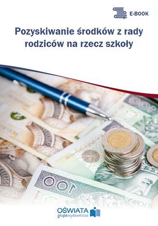 Okładka książki/ebooka Pozyskiwanie środków z rady rodziców na rzecz szkoły