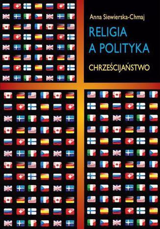 Okładka książki/ebooka Religia a polityka. Chrześcijaństwo