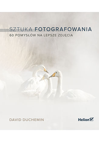 Okładka książki/ebooka Sztuka fotografowania. 60 pomysłów na lepsze zdjęcia