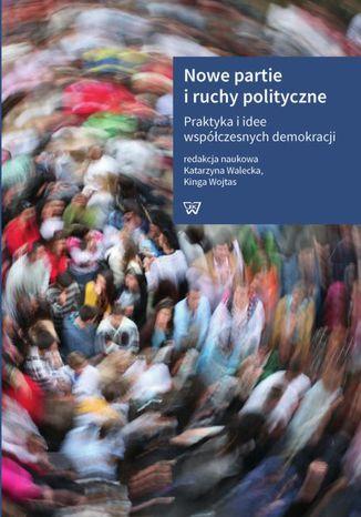Okładka książki/ebooka Nowe partie i ruchy polityczne. Praktyka i idee współczesnych demokracji