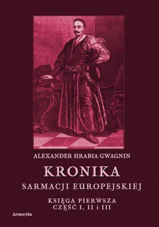 Okładka książki/ebooka Kronika Sarmacji Europejskiej. Księga Pierwsza. Część I, II i III
