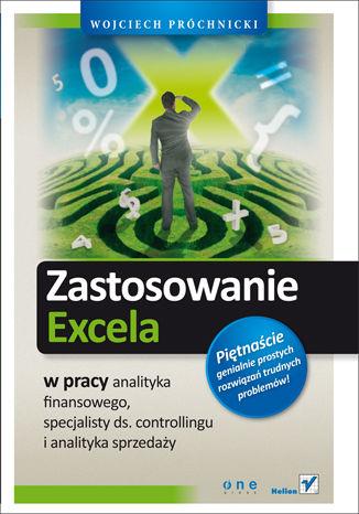 Okładka książki Zastosowanie Excela w pracy analityka finansowego, specjalisty ds. controllingu i analityka sprzedaży