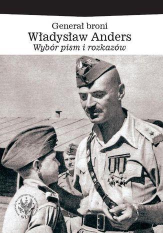 Okładka książki/ebooka Generał broni Władysław Anders. Wybór pism i rozkazów