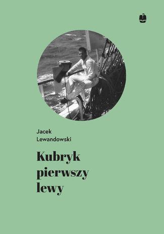 Okładka książki/ebooka Kubryk pierwszy lewy. Wspomnienia z rejsu żaglowcem Dar Młodzieży do Japonii w 1983/84 roku