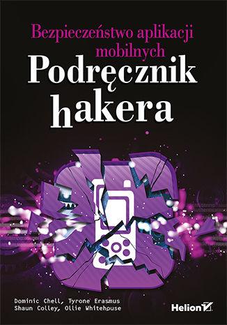 Okładka książki/ebooka Bezpieczeństwo aplikacji mobilnych. Podręcznik hakera