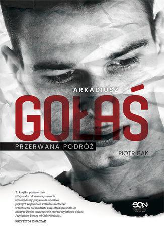 Okładka książki/ebooka Arkadiusz Gołaś. Przerwana podróż