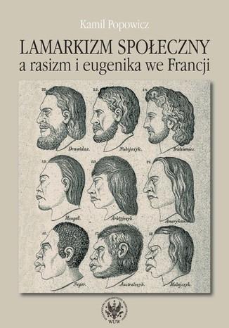Okładka książki/ebooka Lamarkizm społeczny a rasizm i eugenika we Francji