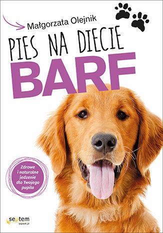 Okładka książki/ebooka Pies na diecie BARF. Zdrowe i naturalne jedzenie dla Twojego pupila