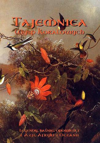 Okładka książki/ebooka Tajemnica Wysp Koralowych. Legendy, baśnie, opowieści z Azji, Afryki i Oceanii