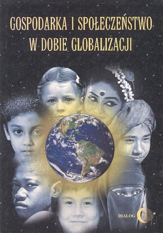 Okładka książki/ebooka Gospodarka i społeczeństwo w dobie globalizacji