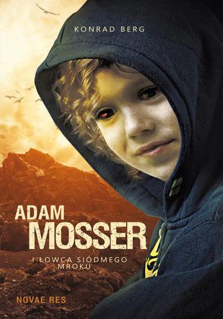 Okładka książki/ebooka Adam Mosser i Łowca Siódmego Mroku