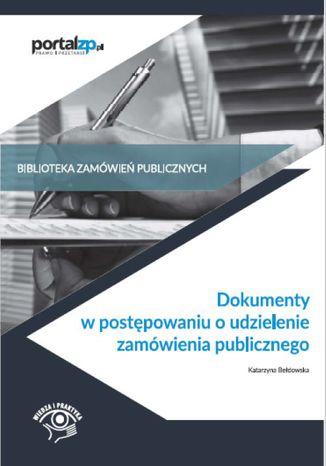 Okładka książki/ebooka Dokumenty w postępowaniach o udzielenie zamówienia publicznego