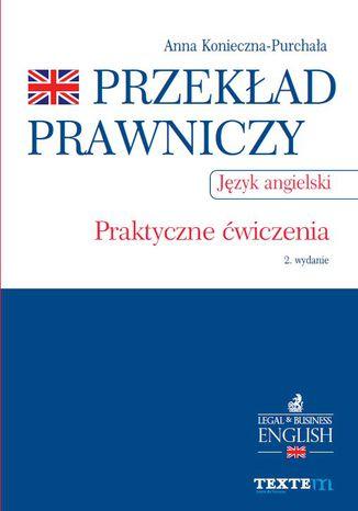 Okładka książki/ebooka Przekład prawniczy. Praktyczne ćwiczenia. Język angielski. Wydanie 2