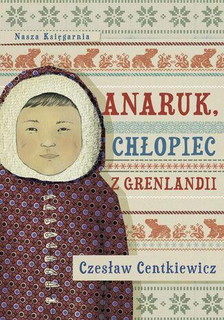 Okładka książki/ebooka Anaruk, chłopiec z Grenlandii