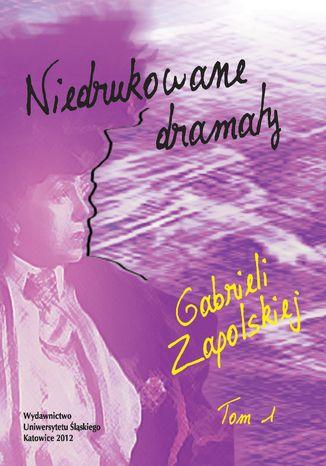 Okładka książki/ebooka Niedrukowane dramaty Gabrieli Zapolskiej. T. 1: