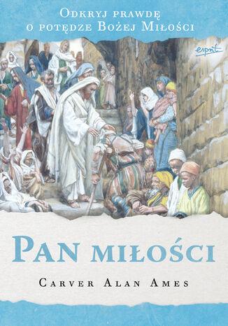 Okładka książki/ebooka Pan miłości. Odkryj prawdę o potędze Bożej Miłości