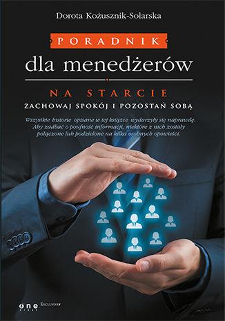 Okładka książki Poradnik dla menedżerów. Na starcie zachowaj spokój i pozostań sobą