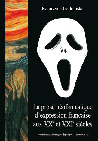 Okładka książki/ebooka La prose néofantastique d'expression française aux XXe et XXIe siecles