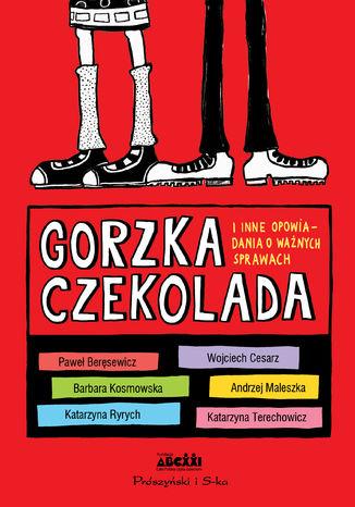 Okładka książki/ebooka Gorzka czekolada. I inne ważne opowiadania o ważnych sprawach