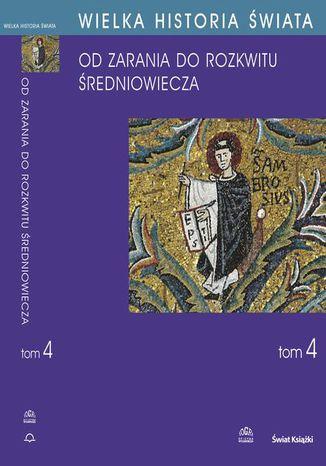 Okładka książki/ebooka WIELKA HISTORIA ŚWIATA tom IV Kształtowanie średniowiecza