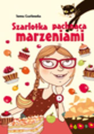 Okładka książki/ebooka Szarlotka pachnąca marzeniami