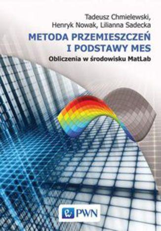 Okładka książki/ebooka Metoda przemieszczeń i podstawy MES. Obliczenia w środowisku MatLab