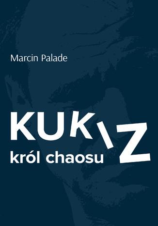 Okładka książki/ebooka Kukiz król chaosu
