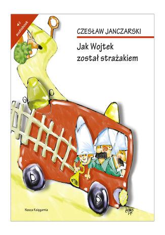 Okładka książki/ebooka Jak Wojtek został strażakiem