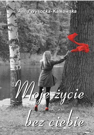 Okładka książki/ebooka Moje życie bez ciebie