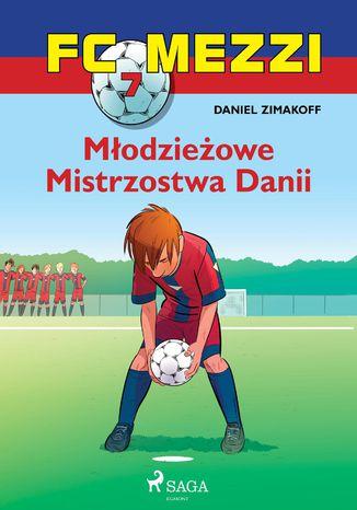 Okładka książki/ebooka FC Mezzi 7 - Młodzieżowe Mistrzostwa Danii