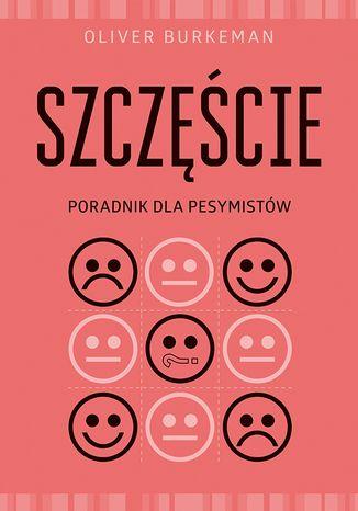 Okładka książki/ebooka Szczęście. Poradnik dla pesymistów