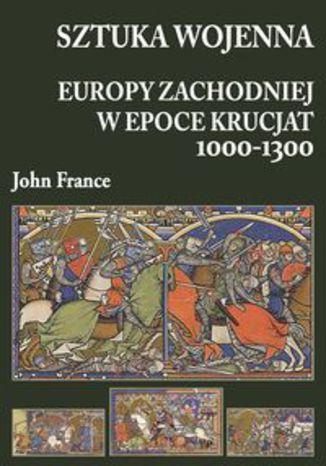 Okładka książki/ebooka Sztuka wojenna Europy Zachodniej w epoce krucjat 1000-1300