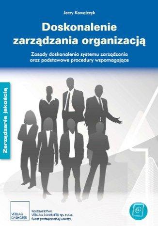 Okładka książki/ebooka Doskonalenie zarządzania organizacją - zasady i podstawowe procedury. Zasady doskonalenia systemu zarządzania oraz podstawowe procedury wspomagające