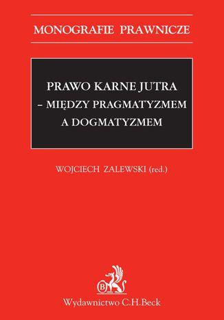 Okładka książki/ebooka Prawo karne jutra - między pragmatyzmem a dogmatyzmem