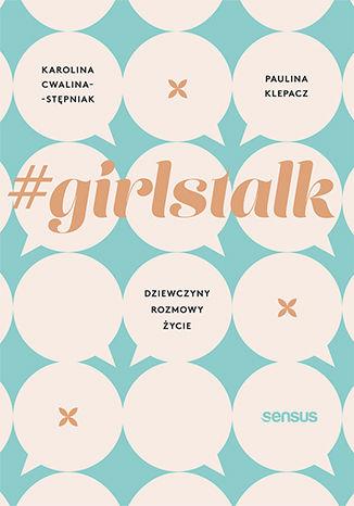 Okładka książki/ebooka #girlstalk. Dziewczyny, rozmowy, życie