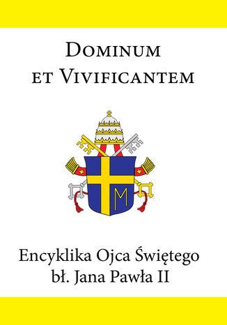 Okładka książki/ebooka Encyklika Ojca Świętego bł. Jana Pawła II DOMINUM ET VIVIFICANTEM