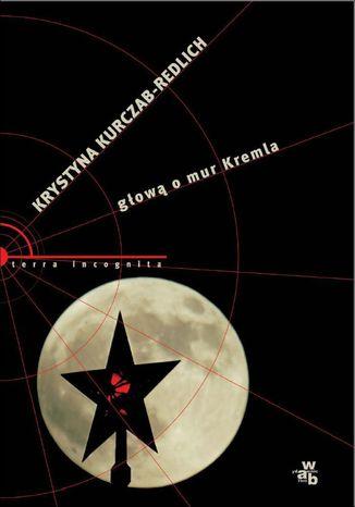 Okładka książki/ebooka Głową o mur Kremla