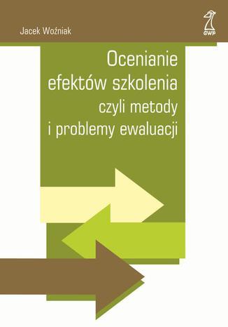 Okładka książki/ebooka Ocenianie efektów szkolenia czyli metody i problemy ewaluacji