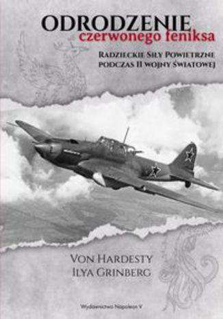 Okładka książki/ebooka Odrodzenie czerwonego feniksa. Radzieckie siły powietrzne podczas II wojny światowej