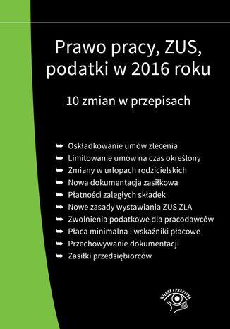 Okładka książki/ebooka Prawo pracy, ZUS, podatki w 2016 roku. 10 zmian w przepisach