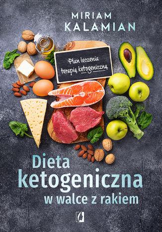 Okładka książki/ebooka Dieta ketogeniczna w walce z rakiem. Plan leczenia terapią ketogeniczną