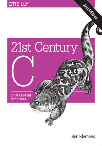 Okładka książki/ebooka 21st Century C. C Tips from the New School. 2nd Edition