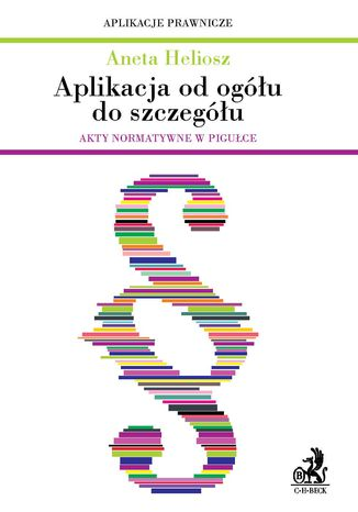 Okładka książki/ebooka Aplikacja od ogółu do szczegółu - akty normatywne w pigułce