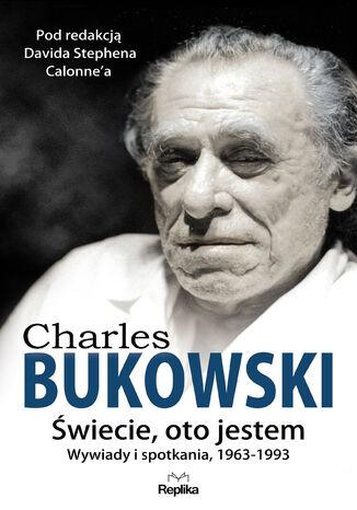 Okładka książki/ebooka CHARLES BUKOWSKI. Świecie, oto jestem. . Wywiady i spotkania, 19631993