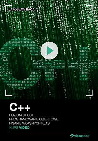 C++. Kurs video. Poziom drugi. Programowanie obiektowe. Pisanie własnych klas