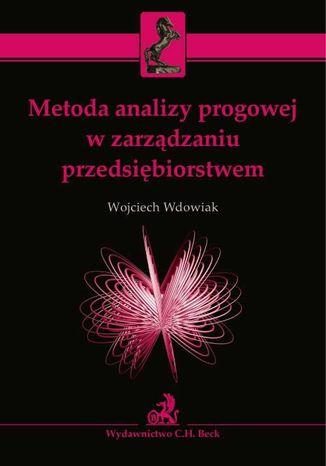 Okładka książki/ebooka Metoda analizy progowej w zarządzaniu przedsiębiorstwem