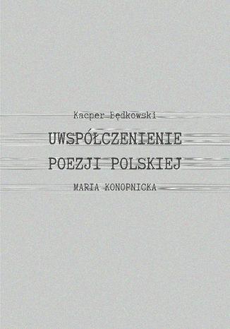 Okładka książki/ebooka Uwspółcześnienie poezji polskiej